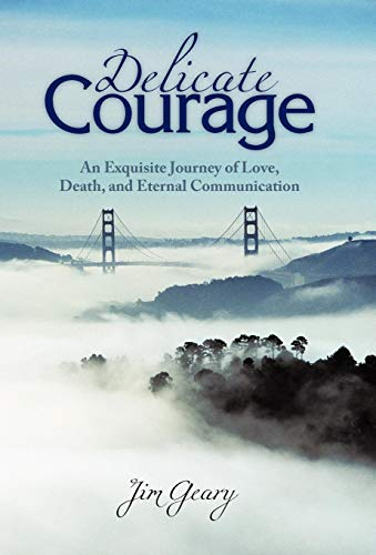 9781450250382: Delicate Courage: An Exquisite Journey of Love, Death, and Eternal Communication