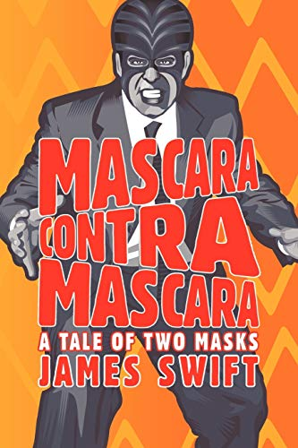 Mascara Contra Mascara: A Tale of Two Masks: James Swift