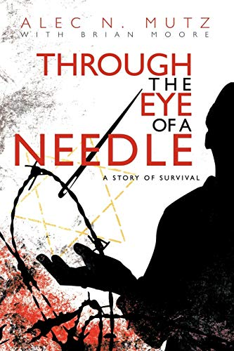 9781450250870: Through the Eye of a Needle: A Story of Survival