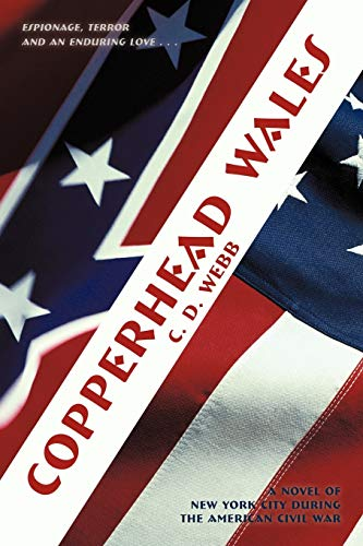 Copperhead Wales: A Novel of New York City During the American Civil War: C. D. Webb