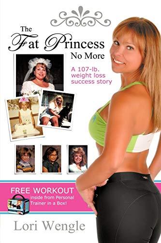 9781450252850: The Fat Princess No More: A 107-Pound Success Story