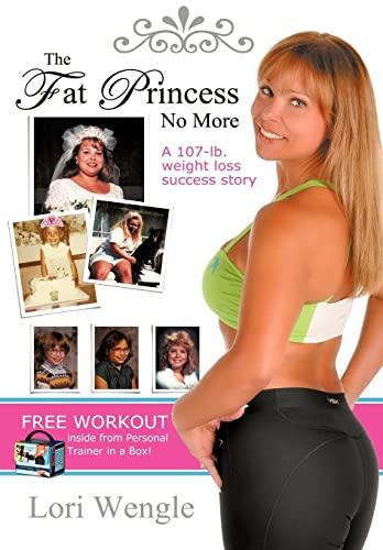 9781450252867: The Fat Princess No More: A 107-Pound Success Story
