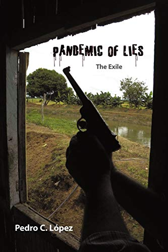Pandemic of Lies: The Exile: Pedro C. Lopez