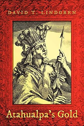 Atahualpa s Gold (Paperback): David T Lindgren