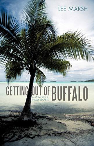 Getting out of Buffalo A MEMOIR OF FAMILY SECRETS: Lee Marsh