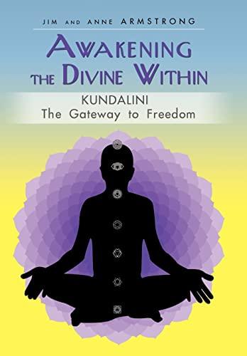 9781450255196: Awakening the Divine Within: Kundalini-The Gateway to Freedom