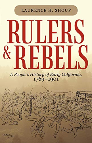 9781450255905: Rulers and Rebels: A People's History of Early California, 1769-1901