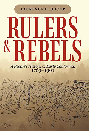 9781450255929: Rulers and Rebels: A People's History of Early California, 1769-1901