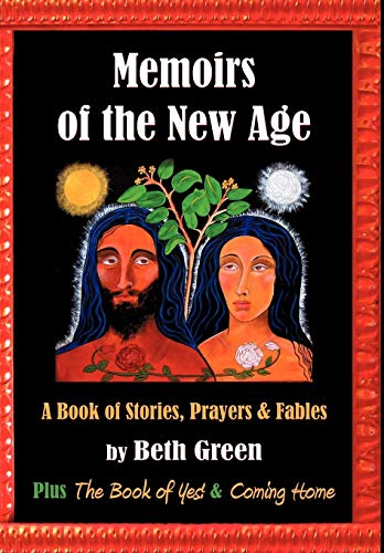 Memoirs of the New Age: A Book of Stories, Prayers, and Fables: Plus the Book of Yes and Coming ...