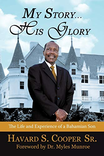 9781450256780: My Story ... His Glory: The Life and Experience of a Bahamian Son: Havard S. Cooper Sr.