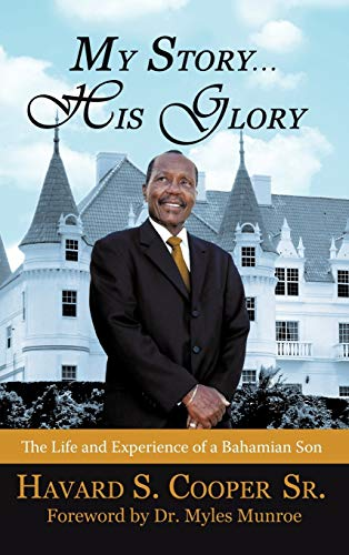 9781450256797: My Story ... His Glory: The Life and Experience of a Bahamian Son: Havard S. Cooper Sr.