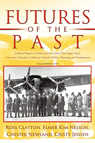 9781450257213: Futures of the Past: Collected Papers in Celebration of Its More Than Eighty Years: University of Southern California's School of Policy, Planning, and Development