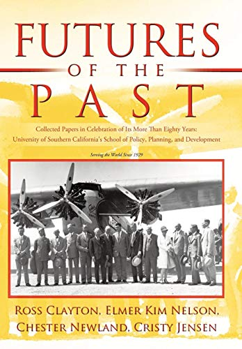 9781450257237: Futures of the Past: Collected Papers in Celebration of Its More Than Eighty Years: University of Southern California's School of Policy, Planning, and Development