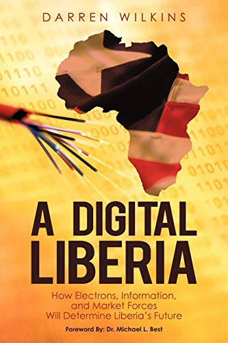 9781450258722: A Digital Liberia: How Electrons, Information, and Market Forces Will Determine Liberia's Future
