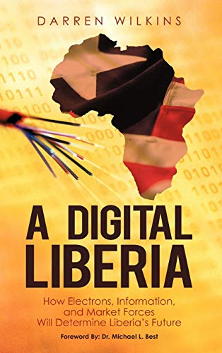 9781450258777: A Digital Liberia: How Electrons, Information, and Market Forces Will Determine Liberia's Future