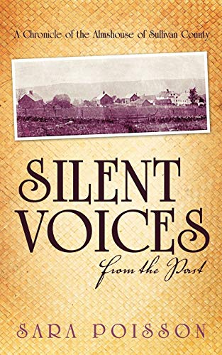 9781450259071: Silent Voices From the Past: A Chronicle of the Almshouse of Sullivan County