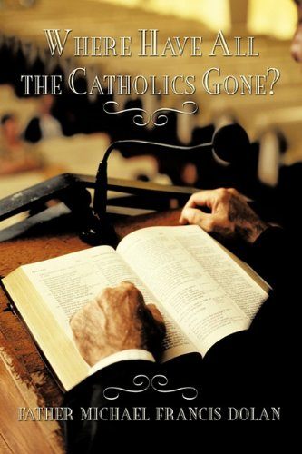9781450261180: Where Have All the Catholics Gone?