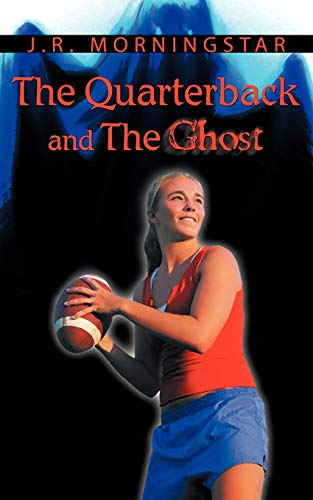 The Quarterback and the Ghost (Paperback): Jim Morningstar