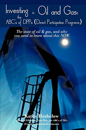 9781450261715: Investing in Oil and Gas: the ABC's of DPPs (Direct Participation Program): The state of Oil & Gas, and why you need to learn about this now
