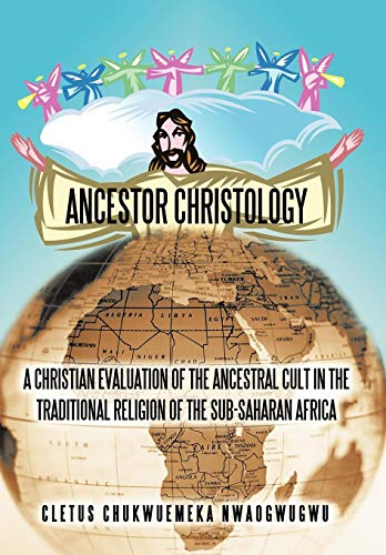 9781450262286: ANCESTOR CHRISTOLOGY: A CHRISTIAN EVALUATION OF THE ANCESTRAL CULT IN THE TRADITIONAL RELIGION OF THE SUB-SAHARAN AFRICA
