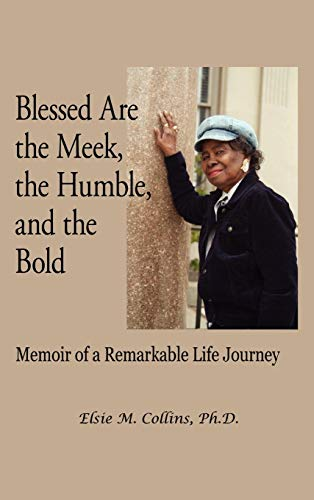 9781450262385: Blessed Are the Meek, the Humble, and the Bold: Memoir of a Remarkable Life Journey
