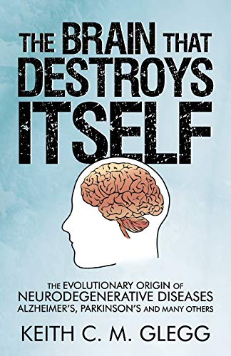 9781450263283: The Brain That Destroys Itself: The Evolutionary Origin of Neurodegenerative Diseases Alzheimer's, Parkinson's and Many Others