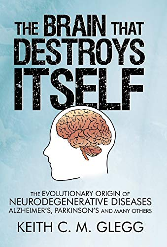 9781450263290: The Brain That Destroys Itself: The Evolutionary Origin of Neurodegenerative Diseases Alzheimer's, Parkinson's and Many Others