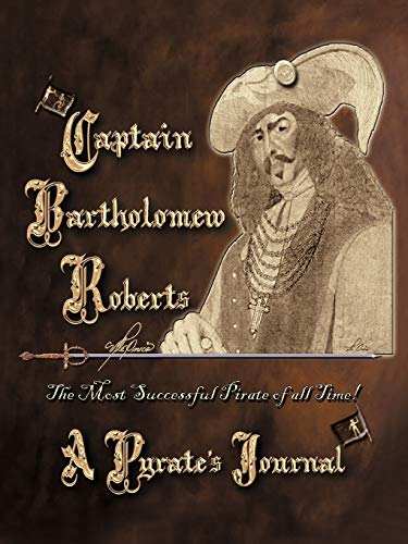 9781450264303: Captain Bartholomew Roberts, a Pirate's Journal: The Most Successful Pirate of All Time!