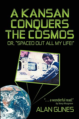 A Kansan Conquers the Cosmos: Or, Spaced Out All My Life!: Alan Glines