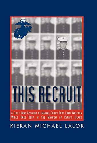 9781450264570: This Recruit: A Firsthand Account of Marine Corps Boot Camp, Written While Knee-Deep in the Mayhem of Parris Island