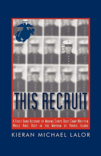 9781450264587: This Recruit: A Firsthand Account of Marine Corps Boot Camp, Written While Knee-Deep in the Mayhem of Parris Island