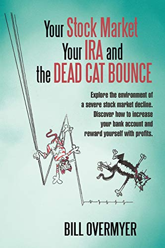 Your Stock Market Your IRA and THE DEAD CAT BOUNCE: Explore the environment of a severe stock ...