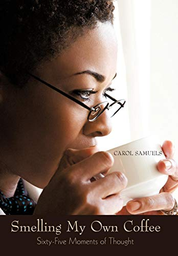 Smelling My Own Coffee: Sixty-Five Moments of Thought: CAROL SAMUELS