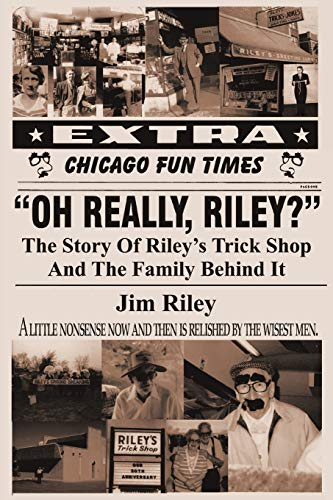 9781450265478: Oh Really, Riley?: The Story of Riley's Trick Shop and the Family Behind It