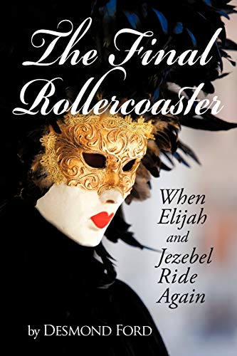 The Final Rollercoaster: When Elijah and Jezebel Ride Again: Desmond Ford