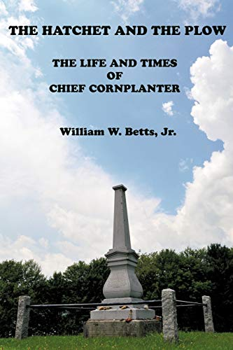 9781450267137: The Hatchet and the Plow: The Life and Times of Chief Cornplanter