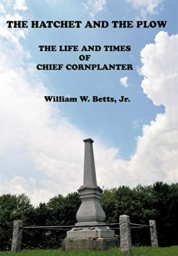 9781450267144: The Hatchet and the Plow: The Life and Times of Chief Cornplanter