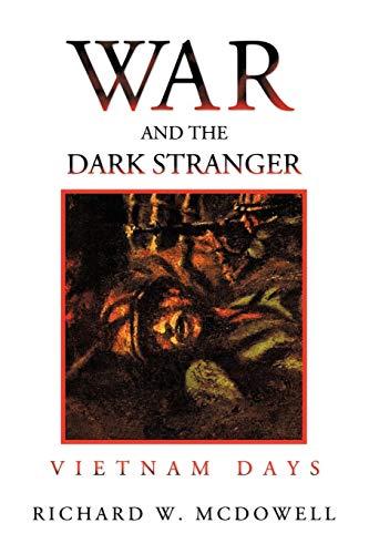 War and the Dark Stranger: Vietnam Days: Richard W. McDowell