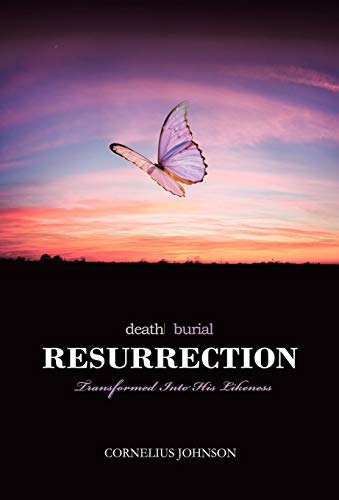 9781450269346: Death, Burial, Resurrection: Transformed Into His Likeness