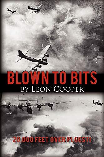 Blown to Bits: 20,000 Feet Over Ploesti: Leon Cooper