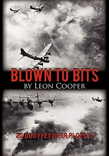 Blown to Bits: 20,000 Feet Over Ploesti: Cooper, Leon