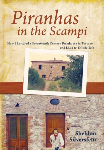 9781450273374: Piranhas in the Scampi: How I Restored a Seventeenth-Century Farmhouse in Tuscany and Lived to Tell the Tale