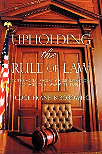 9781450273626: Upholding the Rule of Law: in the Social Security Administration, an Agency at War with Itself