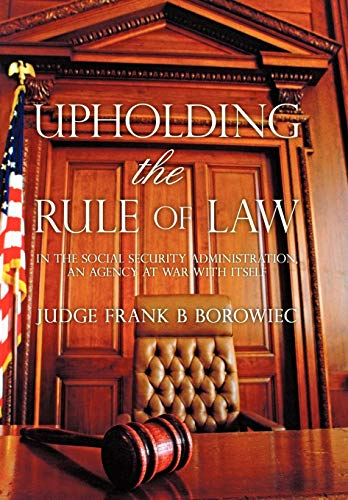 9781450273633: Upholding the Rule of Law: in the Social Security Administration, an Agency at War with Itself