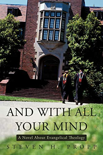 9781450274074: And with All Your Mind: A Novel about Evangelical Theology