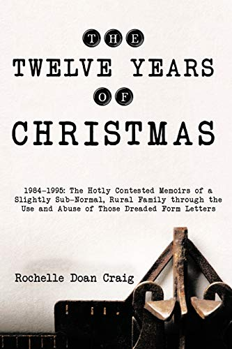 The Twelve Years Of Christmas: 1984-1995: The Hotly Contested Memoirs of a Slightly Sub-Normal, ...