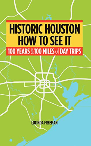 9781450275118: Historic Houston: How to See It: One Hundred Years and One Hundred Miles of Day Trips
