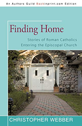 9781450276429: Finding Home: Stories of Roman Catholics Entering the Episcopal Church