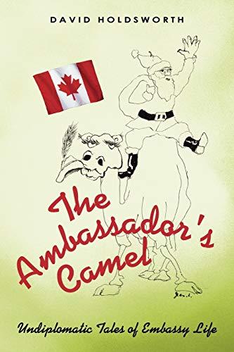 9781450276634: The Ambassador s Camel: Undiplomatic Tales of Embassy Life