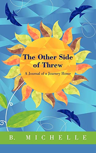 9781450277983: The Other Side of Threw: A Journal of a Journey Home